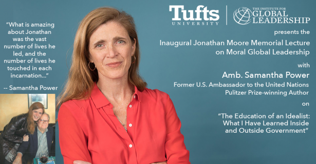 """The Jonathan Moore Memorial Lecture """"The Education of an Idealist: What I Have Learned Inside and Outside Government"""" with Amb. Samantha Power"""